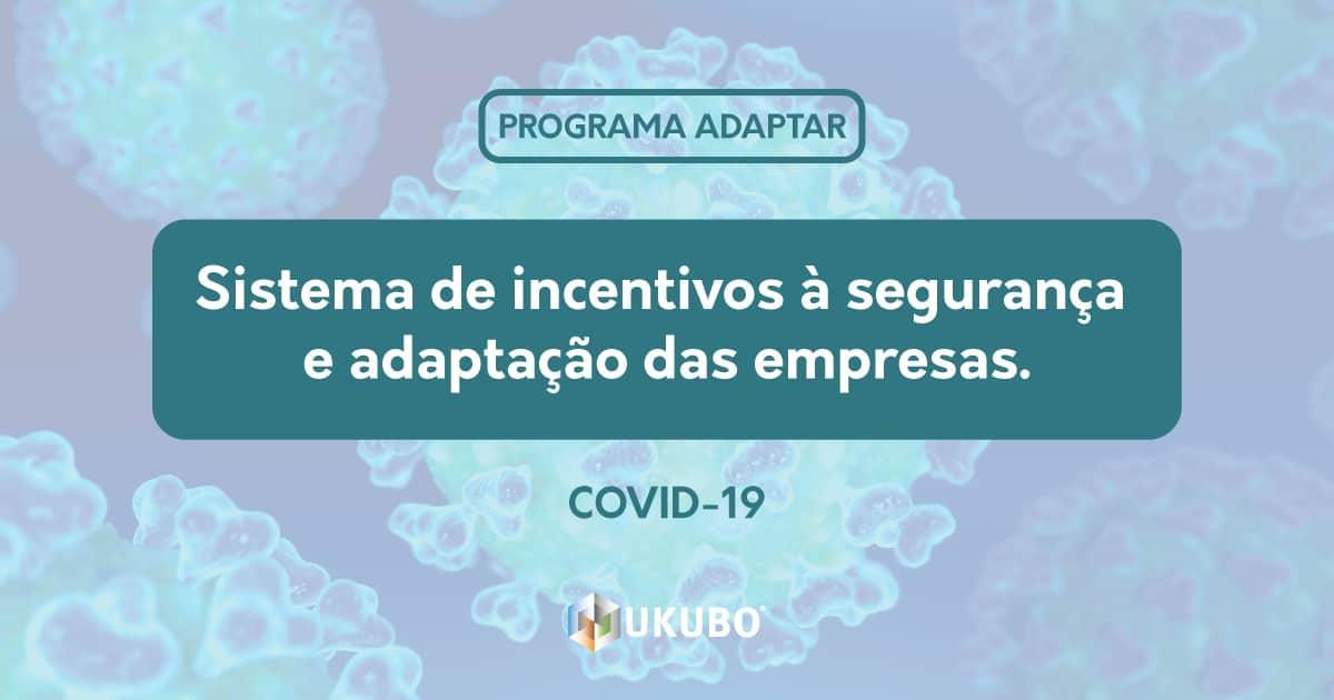 Programa ADAPTAR   Sistema de incentivos à segurança e adaptação das empresas – contexto COVID-19